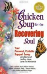 Canfield, Jack - Chicken Soup for the Recovering Soul / Your Personal, Portable Support Group With Stories of Healing, Hope, Love and Resilience