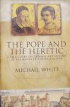 White, Michael. - The Pope and the Heretic
