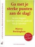 Buckingham, Marcus Vertaling Karin van Duuren - Ga met je sterke punten aan de slag ! In zes stappen naar het optimale gebruik van je talenten