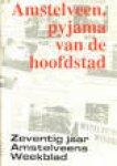 Piet, Dick en Eddie de Blieck (red.) - Amstelveen, de pyjama van de hoofdstad. Zeventig jaar Amstelveens weekblad