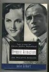 Gilbert, Julie - OPPOSITE ATTRACTION: The Lives of Erich Maria Remarque and Paulette Goddard