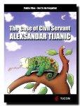 Aleksandar Tijanic (Author) - The Case of Civil Servant Aleksandar Tijanic [Paperback]