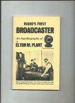 Plant, Elton M. - Radio's first broadcaster. Ab autobiography of Elton. M. Plant.
