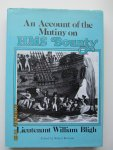 Bligh, Lieutenant William - An Account of the Mutiny on HMS Bounty. (Edited by Robert Bowman)