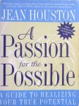 Houston, Jean - A passion for the possible; a guide to realizing your true potential