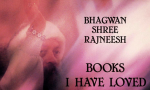 Bhagwan Shree Rajneesh (Osho) - Books I have loved