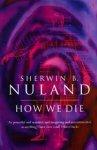 Sherwin B Nuland - How We Die