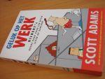 Adams, Scott - Geluk op het werk - Dilbert `s goede raad voor een beter leven op kantoor