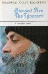 Bhagwan Shree Rajneesh (Osho) - Blessed are the ignorant; a darshan diary