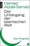 Abdel-Samad, Hamed - Der Untergang der islamischen Welt / Eine Prognose