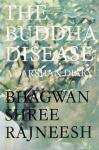 Bhagwan Shree Rajneesh (Osho) - The Buddha disease; a darshan diary