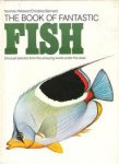Norman WEAVER/Christine BERNARD - The Book of Fantastic Fish Unusual species from the amazing world under the Seas