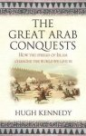 Hugh Kennedy - The Great Arab Conquests