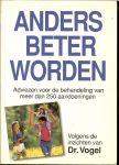 Lang, A. C. De (Dr. Vogel) .. Omslagontwerp : Paul Besselsen - Anders beter worden. Adviezen voor de behandeling van meer dan 250 aandoeningen .. Volgens de inzichten van Dr. Vogel.