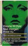 Dyer, Wayne W. - Niet morgen maar nu - Your erroneous zones - Naar een nieuwe kijk op jezelf