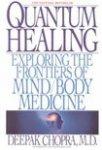 Chopra, Deepak - Quantum Healing / Exploring the Frontiers of Mind Body Medicine