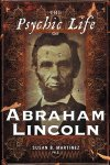 Martinez, Susan B. - The Psychic Life of Abraham Lincoln