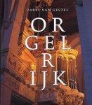 Gestel, Carel van ; Freek Withaar ; Aart de Kort e.a. - Orgelrijk.