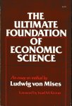 Mises, Ludwig von - The Ultimate Foundation of Economic Science. An essay on method