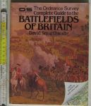 Smurthwaite, David - Battlefields of Britain. The Ordnance Survey Complete Guite to the,