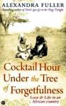 Fuller, Alexandra - Cocktail Hour Under the Tree of Forgetfulness