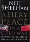 Sheehan, Neil. - A Fiery Peace in a Cold War / Bernard Schriever and the Ultimate Weapon