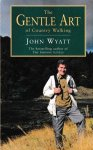 Wyatt, John - The gentle art of country walking