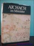 LIEBHART, Wilhelm und WAGNER, Rudolf (Hrsg.); - AICHACH IM MITTELALTER,