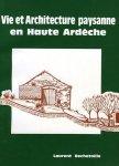 Bechetoille, Laurent - Vie et Architecture paysanne en Haute Ardèche. La Ferme St - Agrèvoise et sa construction traditionnelle