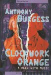 Burgess, Anthony - A clockwork orange, a play with music