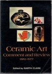 Clark, Garth (ed.) - Ceramic Art : Comment and Review 1882-1977 : An Anthology of Writings on Modern Ceramic Art