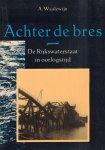 Waalewijn, A. - Achter De Bres (De Rijkswaterstaat in Oorlogstijd), 339 pag. paperback, zeer goede staat