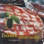 Balcaen, Peter - Bakken zonder suiker (Voor fijnproevers)