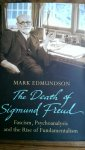 Edmundson, Mark - The Death of Sigmund Freud. Fascism, Psychoanalysis and the Rise of Fundamentalism