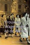 Burg, Margreet van den en Bos-Boers, Marian - Vrouwen, Wageningen en de rest van de Wereld. Wetenschap, studie en loopbaan, 1918-2003