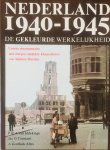 van Iddekinge, P.R.A.   Constant, Jac. G.  Korthals Altes, A. - Nederland 1940-1945. De Gekleurde Werkelijkheid. Unieke documentaire met 200 pas ontdekte kleurenfoto's van Alphons Hustinx.