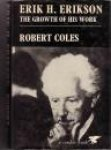 Coles, Robert - Erik H. Erikson; the Growth of His Wor