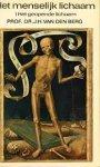 Berg, Prof. Dr. J.H. van den - Het menselijk lichaam. Een metabletisch onderzoek.  Deel I Het geopende lichaam