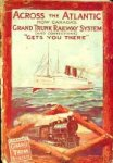 No Author - Brochure Accross the Atlantic, How Canada's Grand Trunk Railway System Gets You There