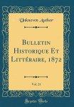 Unknown Author - Bulletin Historique Et Littéraire, 1872, Vol. 21 (Classic Reprint)