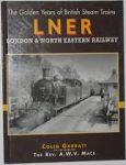 colin garratt - the golden years of british steam trains londen & north eastern railway
