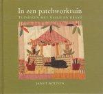 Bolton, Janet - In een Patchworktuin, Tuinieren met naald en draad, 112 pag. hardcover, gave staat