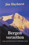 Hayhurst, Jim - Bergen verzetten; lessen van de Mount Everest over leiderschap en succes