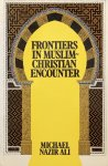 NAZIR-ALI, Michael - Frontiers in Muslim-Christian encounter