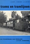 Bijkerk,L; Brouwer, H.; Veen, J.H.S.M. - Trams en tramlijnen / De stoomtrams van Friesland en N.W. Overijssel