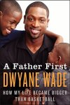 Dwyane Wade - A Father First How My Life Became Bigger Than Basketball