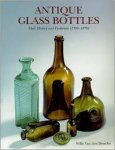 Bossche, Willy Van den - Antique glass bottles - their history and evolution (1500 - 1850), a comprehensive, illustrated guide with a world-wide bibliography of glass bottles