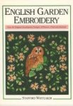 WHITEAKER, STAFFORD - English Garden Embroidery. Over 80 Original Needlepoint Designs of Flowers, Fruit and Animals