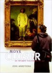 John Armstrong - Move closer; an intimate philosophy of art