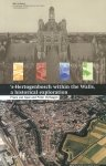 Gaal, Frans van / Verhagen, Peter - 's-Hertogenbosch within the Walls, a historical exploration